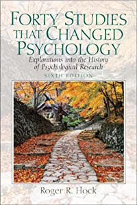 Forty Studies that Changed Psychology: Explorations into the History of Psychological Research (6th Edition) from Roger R. Hock