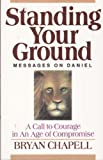 Standing Your Ground: Messages on Daniel : A Call in an Age of Compromise (0801025389) by Chapell, Bryan
