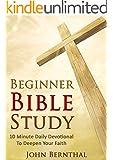 Bible Study: Beginner Bible Study: 10 Minute Daily Devotional to Deepen Your Faith (Christian Prayer Book Series 3)