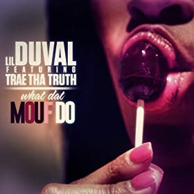 What Dat Mouf Do (feat. Trae Tha Truth) [Explicit]