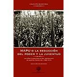 MAPU o la seducción del poder y la juventud: Los años fundacionales del partido-mito de nuetra transición