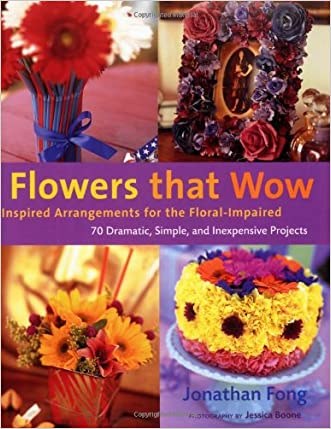 Flowers that Wow: Inspired Arrangements for the Floral-Impaired written by Jonathan Fong