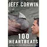 100 Heartbeats: The Race to Save Earth's Most Endangered Species ~ Jeff Corwin