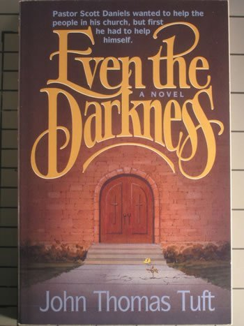 Even the Darkness: A Novel, Tuft, John Thomas