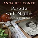 Risotto with Nettles: A Memoir with Food Audiobook by Anna Del Conte Narrated by Rula Lenska