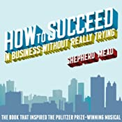 How to Succeed in Business Without Really Trying | [Shepherd Mead]