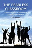 The Fearless Classroom: A Practical Guide to Experiential Learning Environments