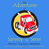 img - for The Adventures Of Sammy The Semi: Sammy's Toy Store Adventure book / textbook / text book