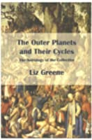 The Outer Planets and Their Cycles: The Astrology of the Collective