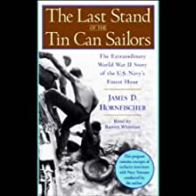 The Last Stand of the Tin Can Sailors (       UNABRIDGED) by James D. Hornfischer Narrated by Barrett Whitener