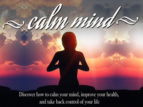 Calm Mind Healthy Body - Calm Your Mind, Improve Your Mindset And Feel Better Without Medication - Season 1