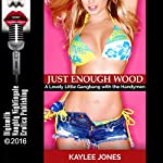 Just Enough Wood: A Lovely Little Gangbang with the Handymen | Kaylee Jones