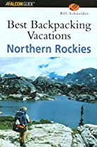 Best Backpacking Vacations Northern Rockies (Best Backpack Vacations Series)