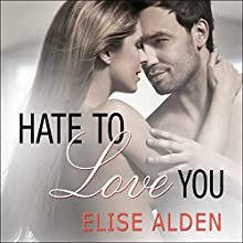 Hate to Love You (       UNABRIDGED) by Elise Alden Narrated by Carmen Rose