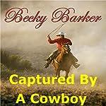 Captured by a Cowboy | Becky Barker