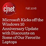 Microsoft Kicks off the Windows 10 Anniversary Update with Discounts on Some of Our Favorite Laptops | Dan Ackerman
