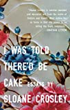 I Was Told There&#39;d Be Cake: Essays