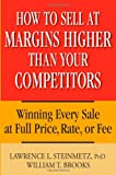 img - for How to Sell at Margins Higher Than Your Competitors : Winning Every Sale at Full Price, Rate, or Fee book / textbook / text book