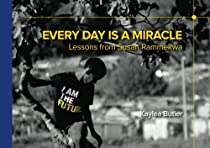 Every Day Is A Miracle: Lessons from Susan Rammekwa