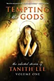 Tempting the Gods: The Selected Stories of Tanith Lee Volume 1