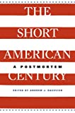 img - for The Short American Century: A Postmortem book / textbook / text book