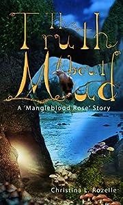 The Truth About Mud: A YA Fantasy Adventure Novelette (Mangleblood Rose Series Book 1)