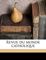 Revue du monde catholique Volume 100 (French Edition)