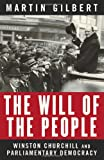 Martin Gilbert The Will of the People: Winston Churchill and Parliamentary Democracy