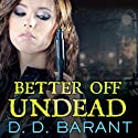 Better Off Undead: Bloodhound Files, Book 4 Audiobook by D. D. Barant Narrated by Johanna Parker
