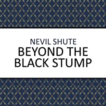 Beyond the Black Stump (       UNABRIDGED) by Nevil Shute Narrated by Laurence Kennedy