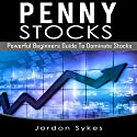 Penny Stocks: Powerful Beginners Guide to Dominate Stocks Audiobook by Jordon Sykes Narrated by Nathan W. Wood