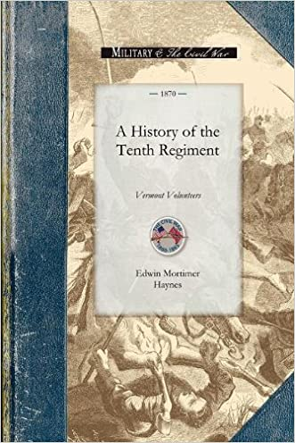 History of the Tenth Regiment, Vermont: With Biographical Sketches of the Officers Who Fell in Battle. And a Complete Roster of All the Officers and ... Existence of the Regiment (Civil War)