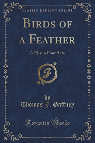Birds of a Feather: A Play in Four Acts (Classic Reprint)