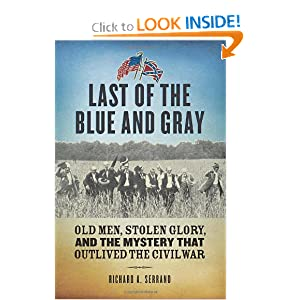 Last of the Blue and Gray: Old Men, Stolen Glory, and the Mystery That Outlived the Civil War by