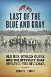 img - for Last of the Blue and Gray: Old Men, Stolen Glory, and the Mystery That Outlived the Civil War book / textbook / text book