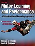 Motor Learning and Performance With Web Study Guide – 4th Edition: A Situation-Based Learning Approach