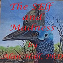 The Self and Madness (       UNABRIDGED) by Alan Hall, PhD Narrated by David Winograd