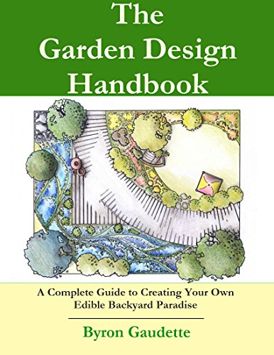 The Garden Design Handbook: A Complete Guide to Creating Your Own Edible Backyard Paradise [Garden Design, Garden, Gardening,Garden Ideas]