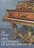 Five Centuries of Keyboard Music (Dover Books on Music) (048622855X) by Gillespie, John