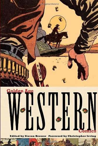 Golden Age Western Comics: Steven Brower, Christopher Irving: 9781576875940: Amazon.com: Books