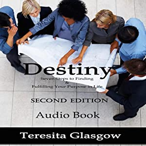 Destiny: Seven Steps to Finding and Fulfilling Your Purpose in Life, Second Edition | [Teresita Glasgow]