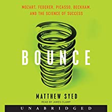 Bounce: Mozart, Federer, Picasso, Beckham, and the Science of Success (       UNABRIDGED) by Matthew Syed Narrated by James Clamp