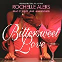 Bittersweet Love (       UNABRIDGED) by Rochelle Alers Narrated by Erica Love