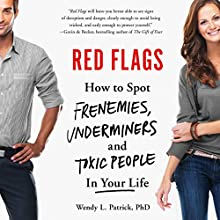 Red Flags: How to Spot Frenemies, Underminers, and Toxic People in Your Life (       UNABRIDGED) by Wendy L. Patrick Narrated by Wendy L. Patrick