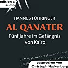 Al Qanater: Fünf Jahre im Gefängnis von Kairo Hörbuch von Hannes Führinger Gesprochen von: Christoph Hackenberg