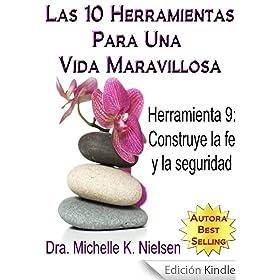 LAS 10 HERRAMIENTAS PARA UNA VIDA MARAVILLOSA-Herramienta 9: Construye la fe y la seguridad