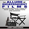 The Allure of Independent Films: An Idiosyncratic Look at Indie Films, Directors and Genres (       UNABRIDGED) by Larry Christopher Narrated by Jessie Goodwin