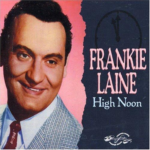 Frankie Laine - High Noon (Do Not Forsake Me) - Zortam Music