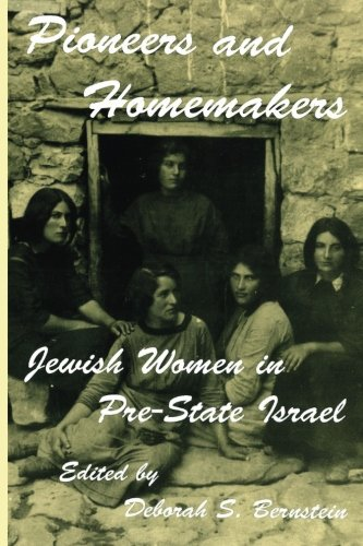Pioneers and Homemakers: Jewish Women in Pre-State Israel (SUNY Series in Israeli Studies)