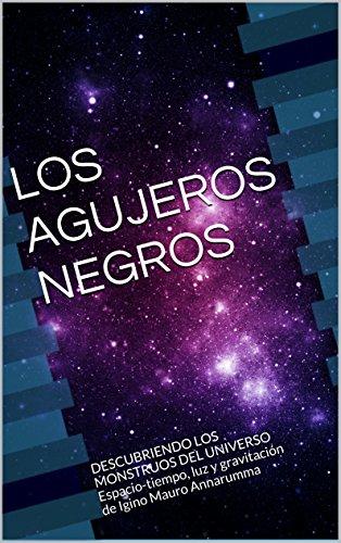 LOS AGUJEROS NEGROS: DESCUBRIENDO LOS MONSTRUOS DEL UNIVERSO  Espacio-tiempo, luz y gravitación